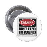 Don't The Feed Sasquatches Pinback Button