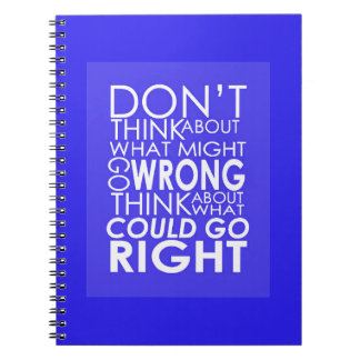 DONT THINK ABOUT WHAT COULD GO WRONG THINK ABOUT W SPIRAL NOTE BOOK