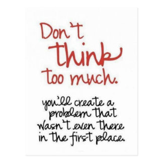 DON'T THINK TOO MUCH CREATES PROBLEMS WORDS WISDOM POSTCARD