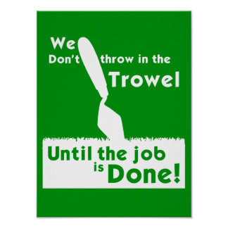 Don't throw in the trowel! Poster