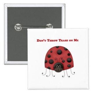 Don't Throw Trash on Me ladybug Pin