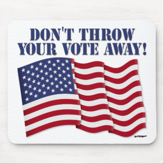 DON'T THROW YOUR VOTE AWAY! MOUSEPAD