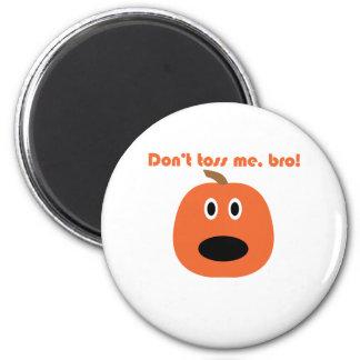 Don't toss me bro! Punkin chunkin t-shirts Magnet