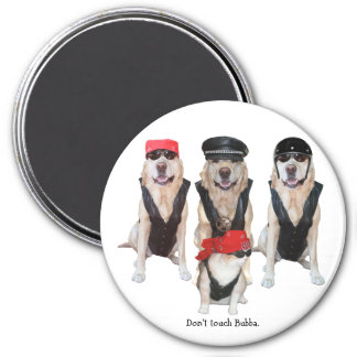 Don't touch Bubba. 3 Inch Round Magnet