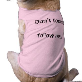 Don't touch..follow me...! T-Shirt