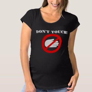 Don't Touch hands off please maternity t-shirt