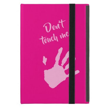 Don't touch ME Case For iPad Mini