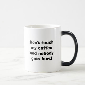 Don't touch my coffee and nobody gets hurt! Coffee Magic Mug