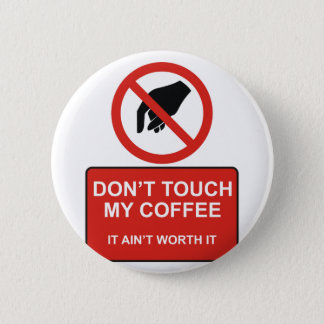DONT TOUCH MY COFFEE PINBACK BUTTON