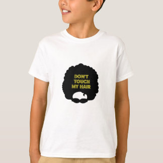 Dont' touch my hair T-Shirt