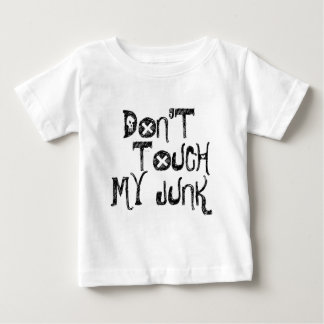 DONT TOUCH MY JUNK BABY T-Shirt