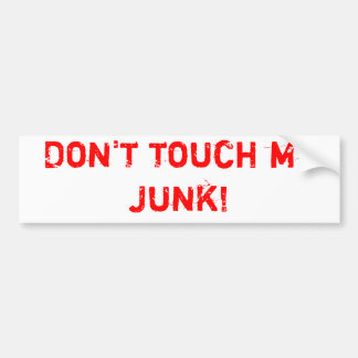 Don't touch my junk! bumper sticker