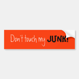 Don't touch my , JUNK! Bumper Stickers