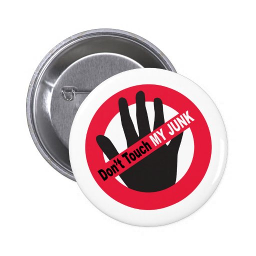Don't Touch My Junk Pinback Button