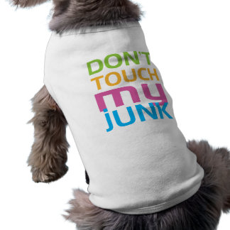 Don't Touch My Junk Dog T Shirt