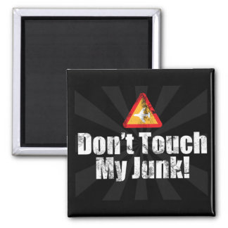 Don't Touch My Junk Funny Airport TSA Security 2 Inch Square Magnet