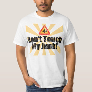 Don't Touch My Junk, Funny TSA Airport Security Tshirts