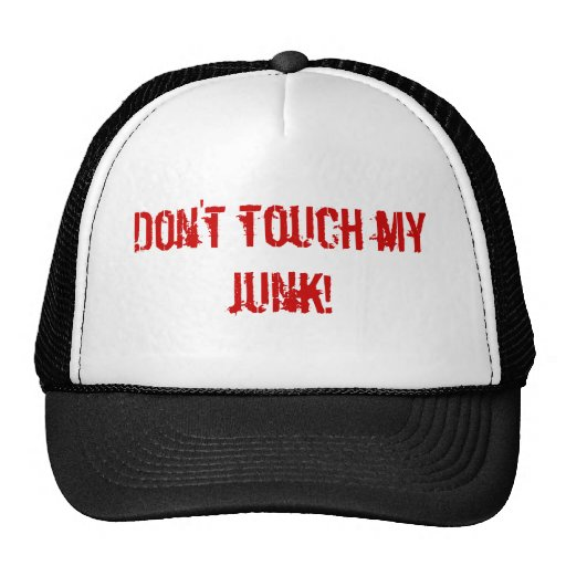 Don't touch my junk! hats
