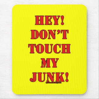 Don't Touch my Junk! Mouse Pad
