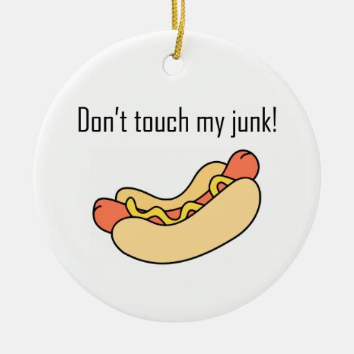 Don't Touch My Junk! Ornaments