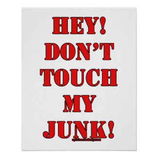 Don't Touch my Junk! Poster