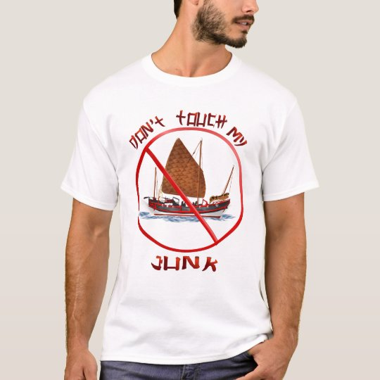 Don't Touch My Junk Shirts