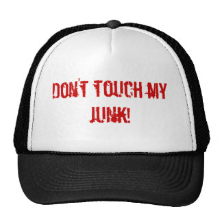 Don't touch my junk! trucker hat