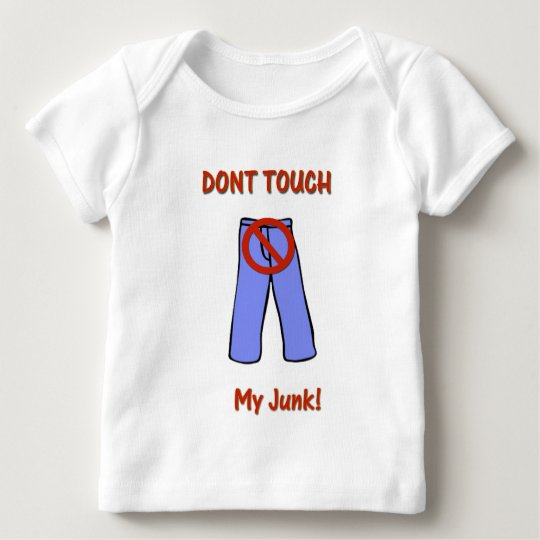 Dont Touch My Junk TSA Baby T-Shirt