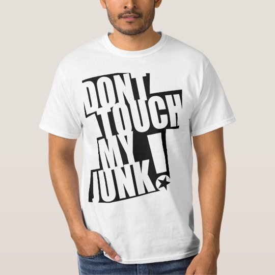 DONT TOUCH MY JUNK v2 T-Shirt
