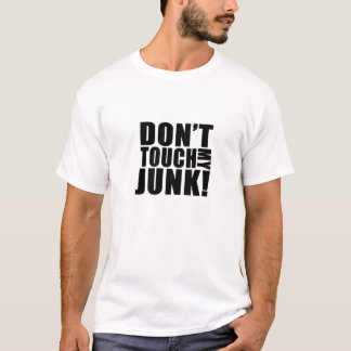 Don't Touch my Junk White Shirt