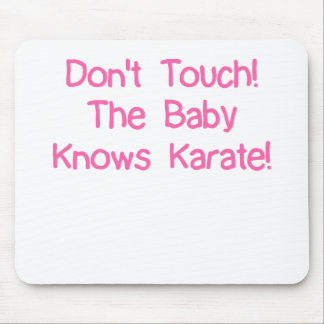 DON'T TOUCH THE BABY KNOWS KARATE.png Mouse Pad