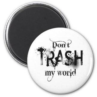 Don't Trash My World Magnet