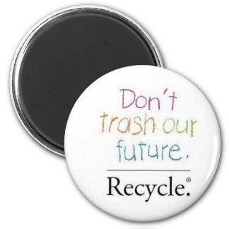 Don't Trash Our Future Magnet