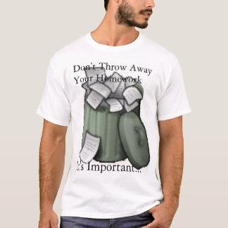 Don't Trash Your Homework! T-Shirt