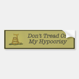 Don't tread on my hypocrisy bumper sticker