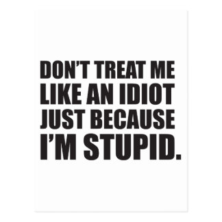 Don't treat me like an idiot... postcard
