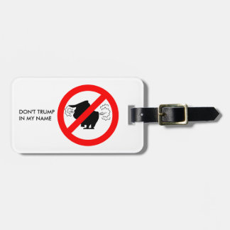 Don't Trump in my Name - Luggage Tag