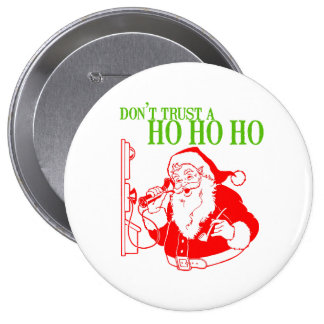 DON'T TRUST A HO HO HO --.png Pinback Buttons