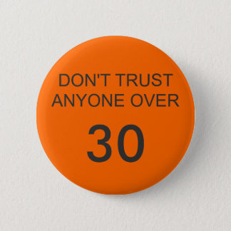 DON'T TRUST ANYONE OVER, 30 PINBACK BUTTON