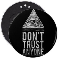 don't trust anyone, secret, inspiration, quote, cool, illuminati, triangle, text, philosophy, button, inspire, hungry, hipster, fake friend, life, quotations, don't trust, sadness, society, babylon, devil, angel, round button, Button with custom graphic design