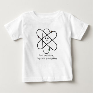 Don't Trust Atoms, They Make Up Everything Baby T-Shirt