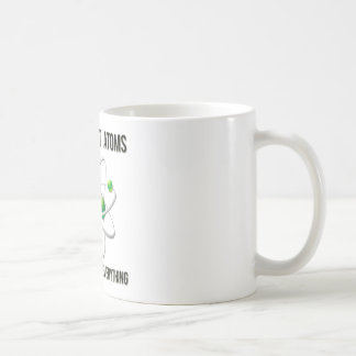 Don't Trust Atoms.  They Make Up Everything. Coffee Mug