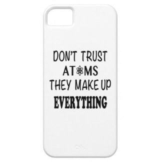 Don't Trust Atoms They Make Up Everything iPhone SE/5/5s Case