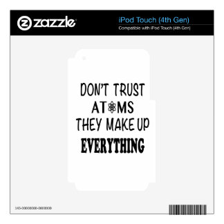 Don't Trust Atoms They Make Up Everything iPod Touch 4G Skin