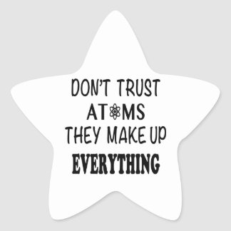 Don't Trust Atoms They Make Up Everything Star Sticker