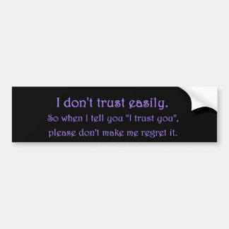 DONT TRUST EASILY PLEASE NOT REGRET QUOTES EMO BUMPER STICKER