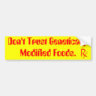don't trust genetically modified foods. bumper sticker
