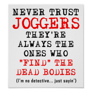 Don't Trust Joggers Dead Bodies Funny Poster Sign