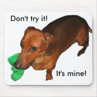 Don't try it!  It's mine! Mouse Pad