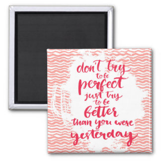 Don't Try To Be Perfect, Just Try To Be Better 2 Inch Square Magnet